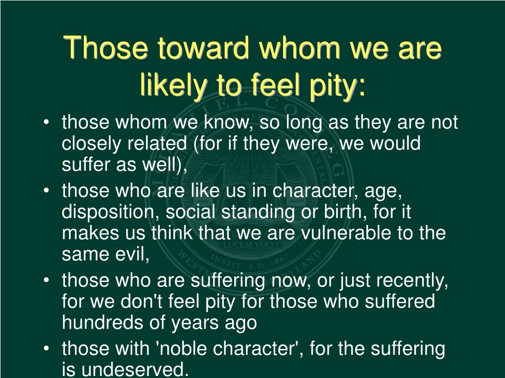 Those toward whom we are likely to feel pity: