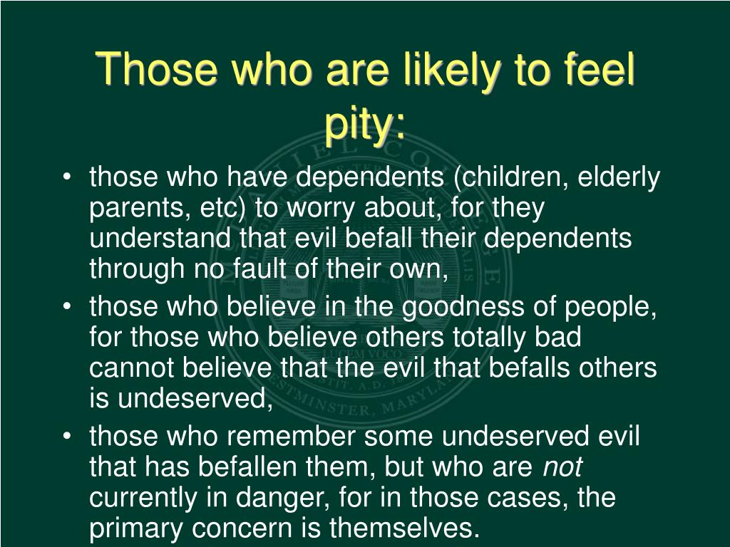 Those who are likely to feel pity: