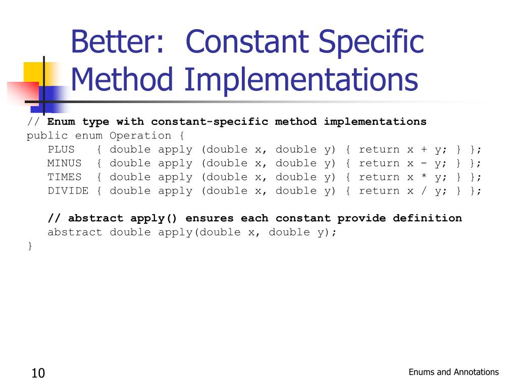 Better:  Constant Specific Method Implementations