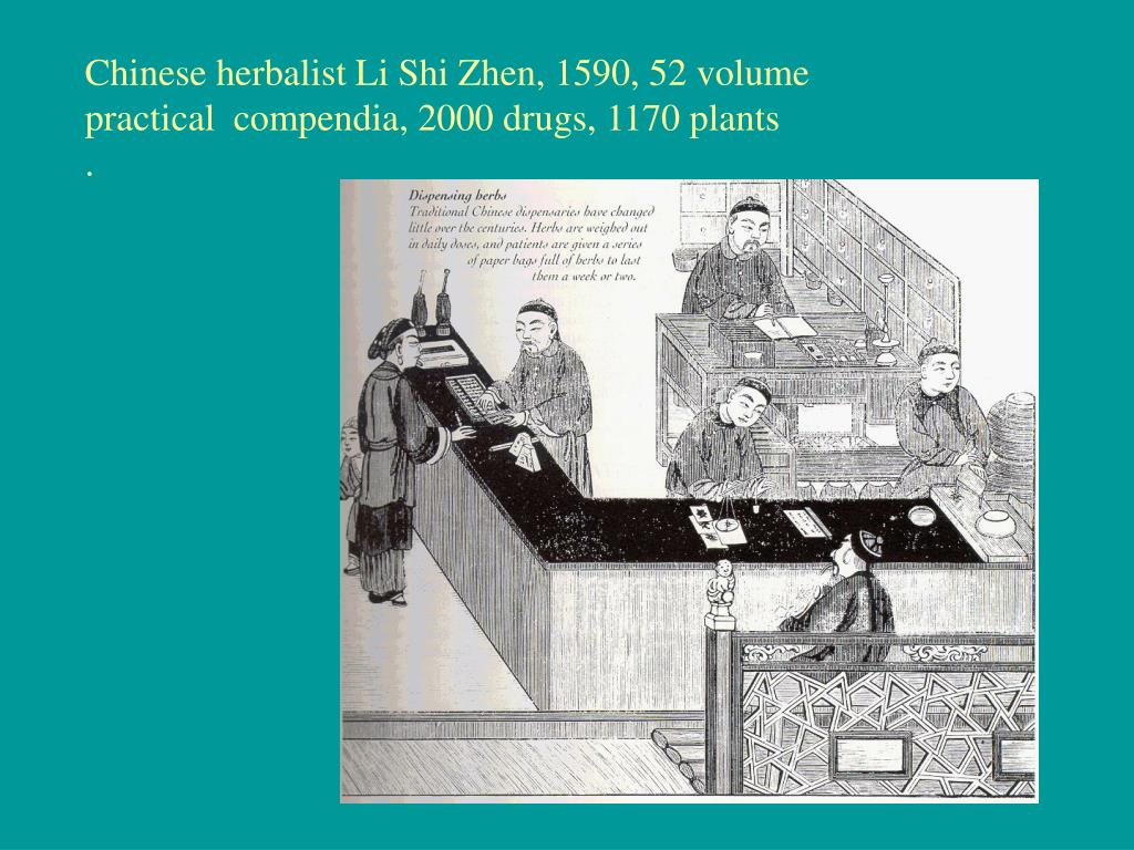Chinese herbalist Li Shi Zhen, 1590, 52 volume practical  compendia, 2000 drugs, 1170 plants