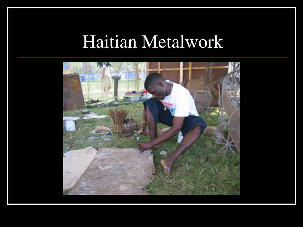 Haitian Metalwork