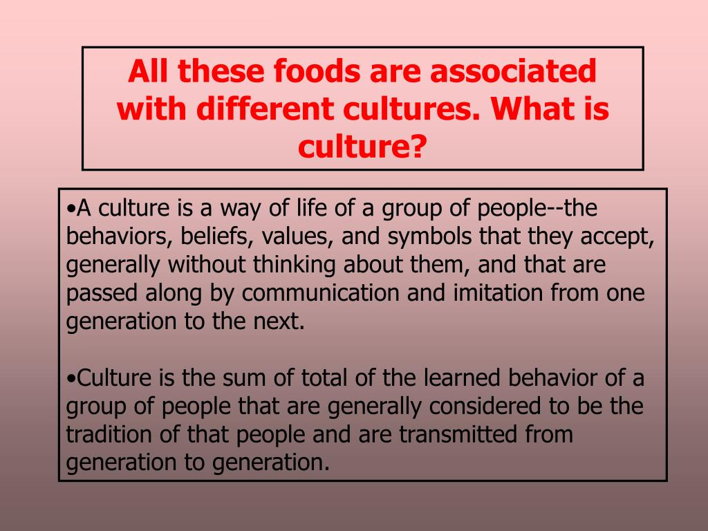 All these foods are associated with different cultures. What is culture?