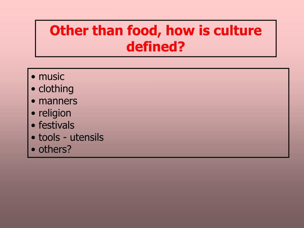 Other than food, how is culture defined?