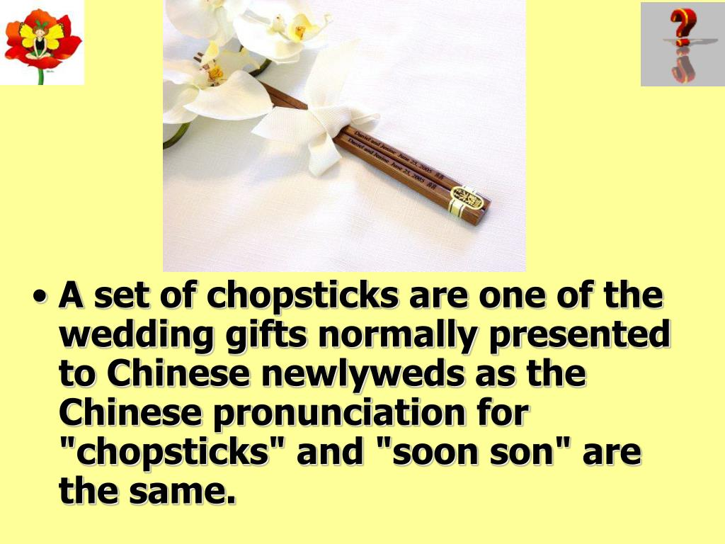 A set of chopsticks are one of the wedding gifts normally presented to Chinese newlyweds as the Chinese