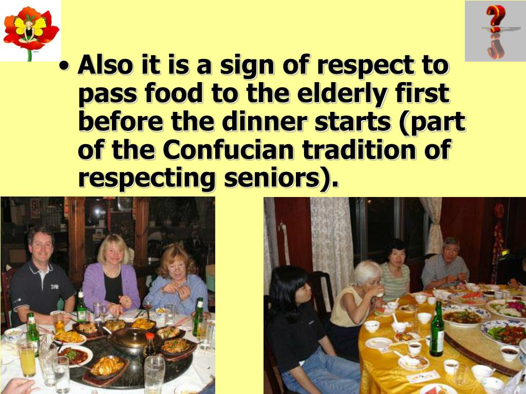 Also it is a sign of respect to pass food to the elderly first before the dinner starts (part of the