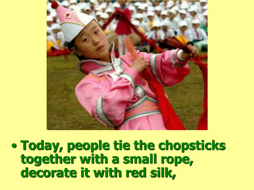 Today, people tie the chopsticks together with a small rope, decorate it with red silk,