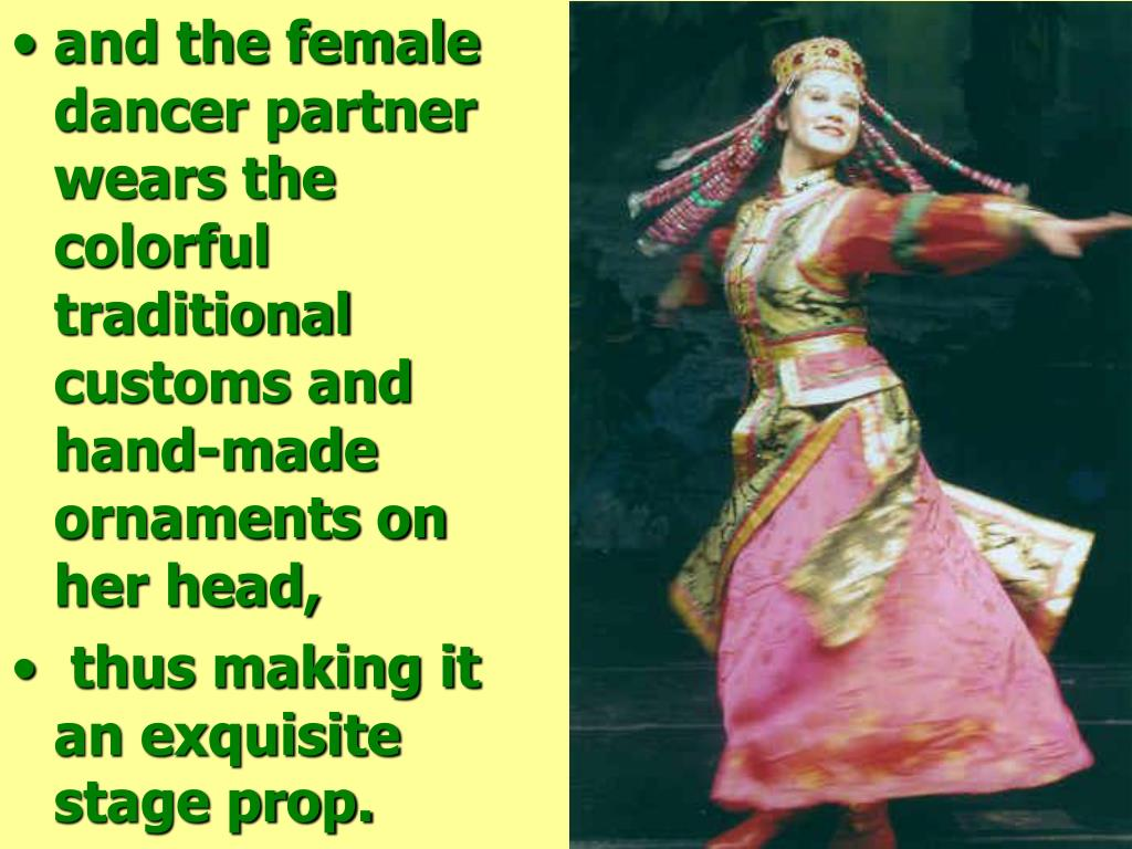 and the female dancer partner wears the colorful traditional customs and hand-made ornaments on her head,