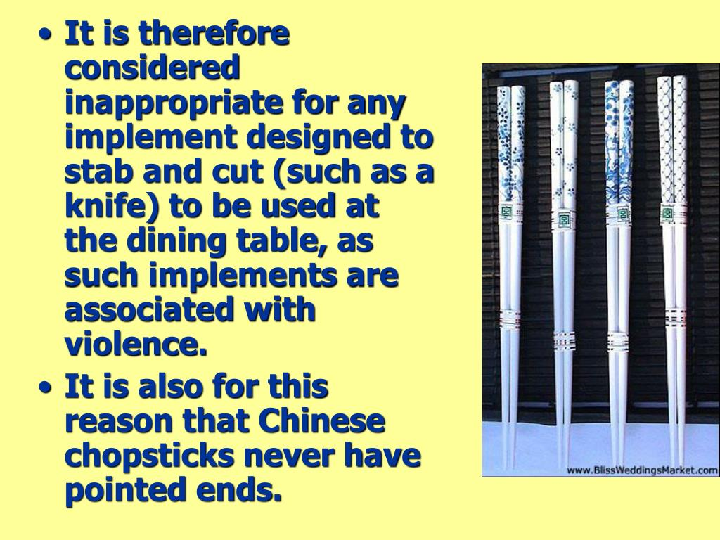It is therefore considered inappropriate for any implement designed to stab and cut (such as a knife) to be used at the dining table, as such implements are associated with violence.