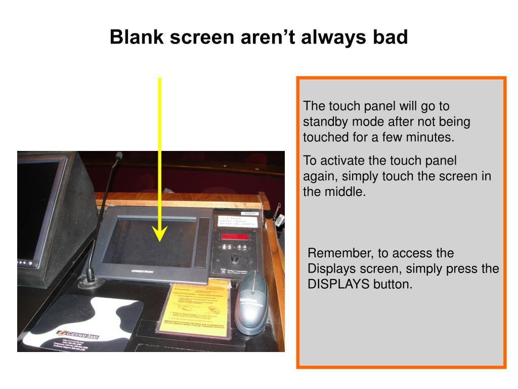 Blank screen aren't always bad