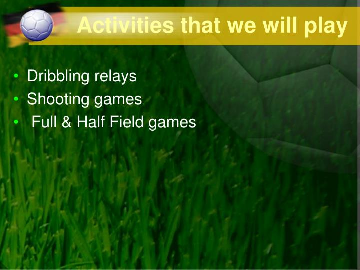 Activities that we will play