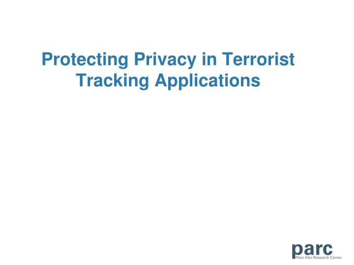 Protecting privacy in terrorist tracking applications l.jpg