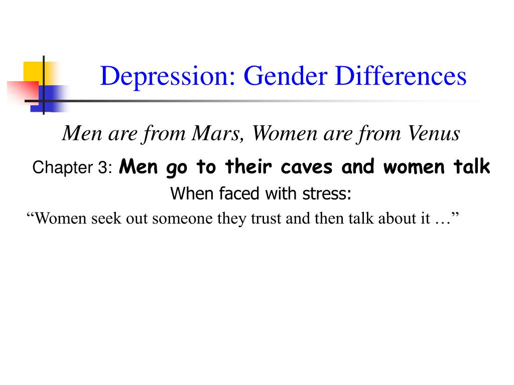 gender and depression Background gender differences in depression have been documented for many years and thought to be insignificant to treatment selection until recently methods this article reviews gender differences in the prevalence, presentation, etiology, and antidepressant treatment of depressive disorders results the high.