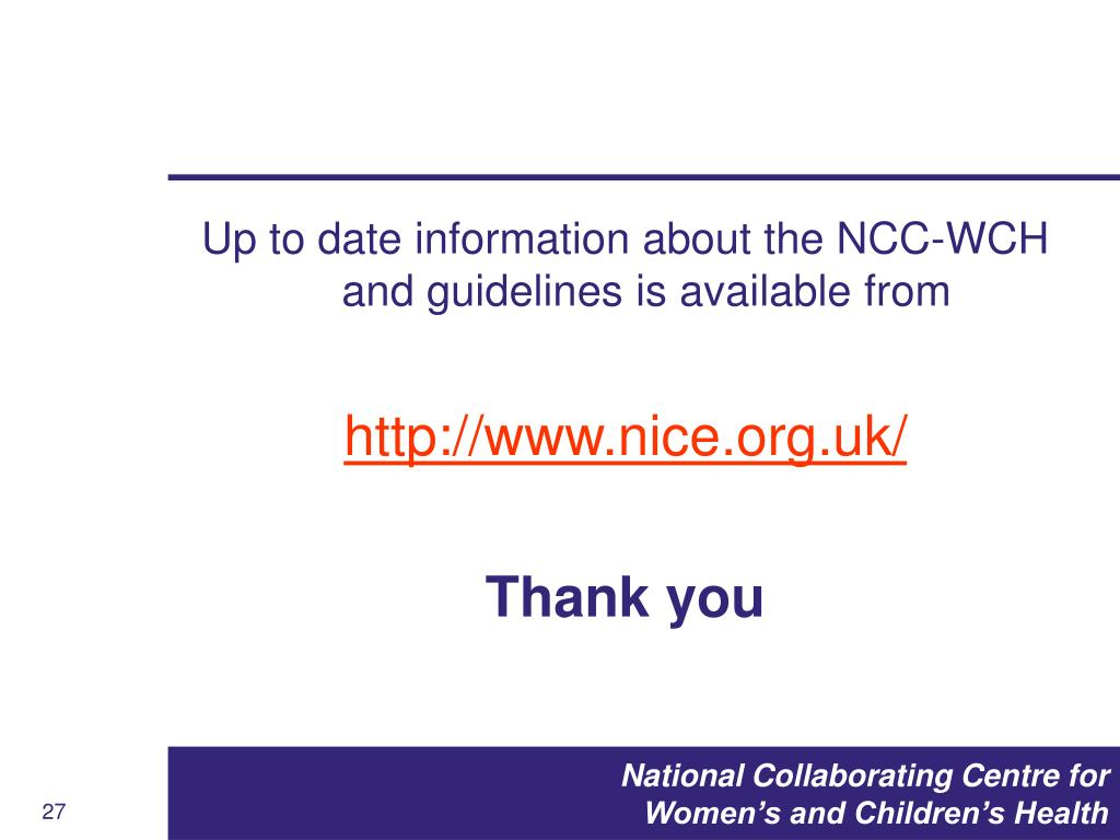 Up to date information about the NCC-WCH and guidelines is available from