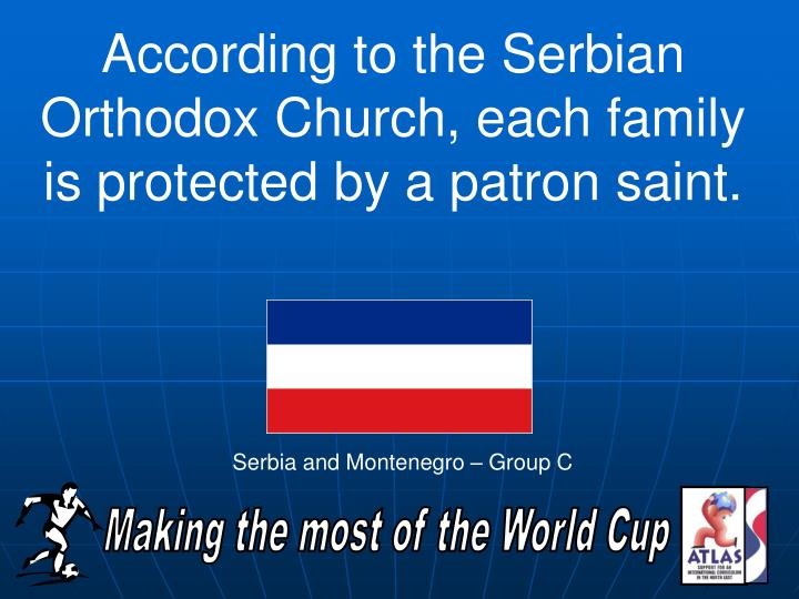 According to the Serbian Orthodox Church, each family is protected by a patron saint.