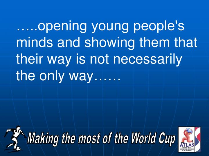 …..opening young people's minds and showing them that their way is not necessarily the only way