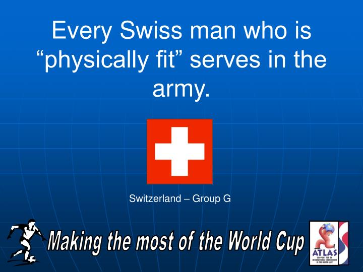 "Every Swiss man who is ""physically fit"" serves in the army."