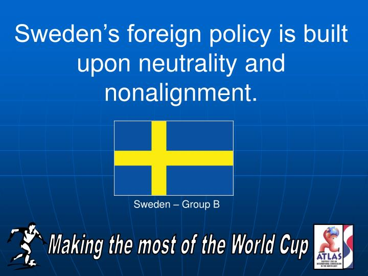 Sweden's foreign policy is built upon neutrality and nonalignment.