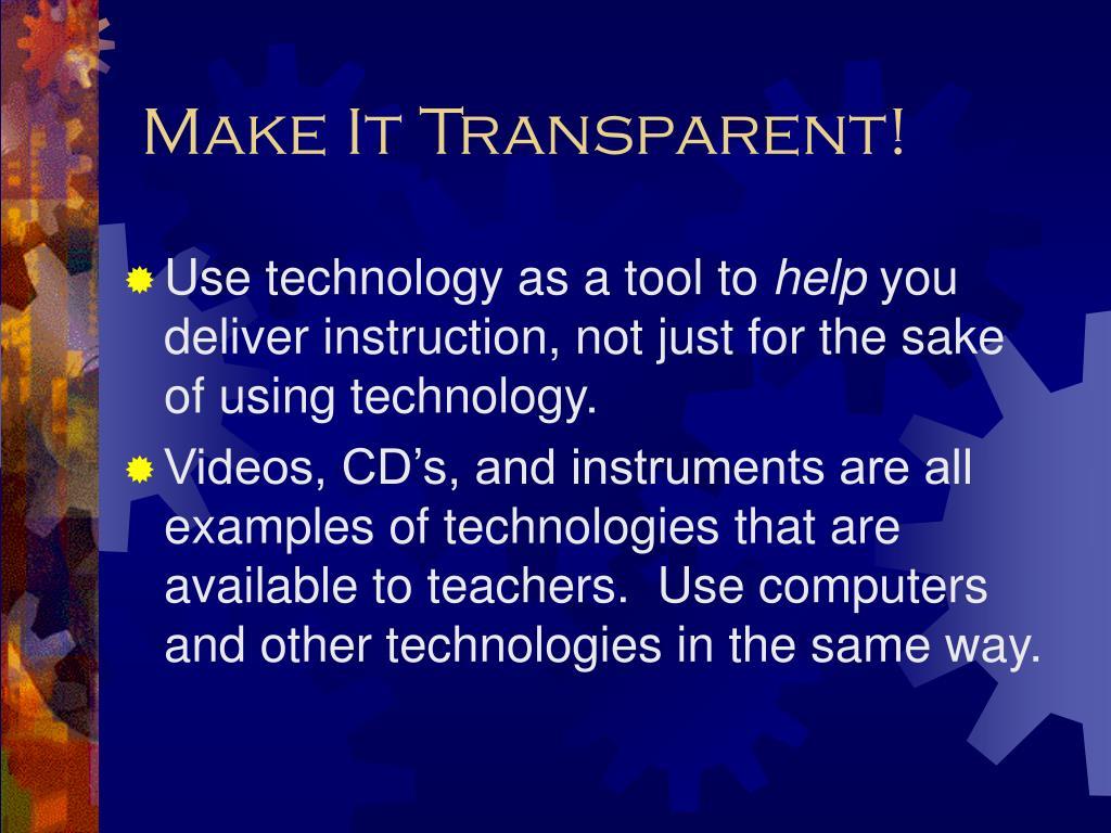 Make It Transparent!