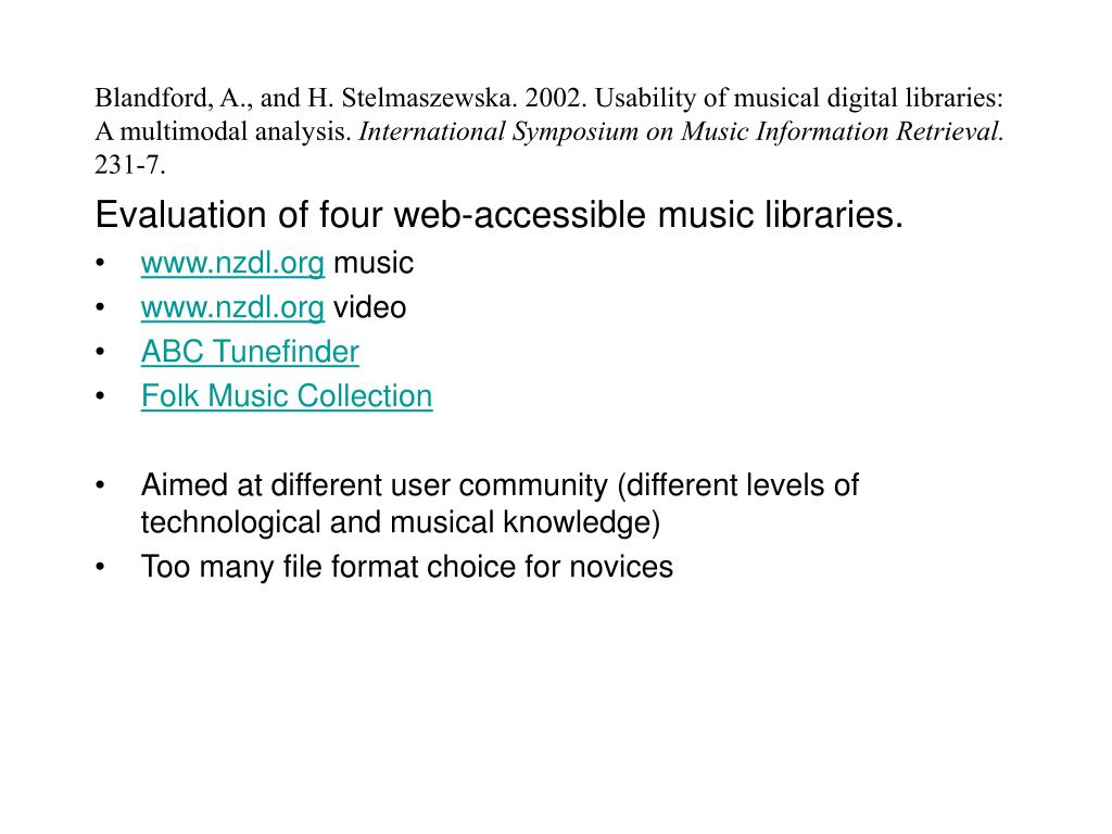 Blandford, A., and H. Stelmaszewska. 2002. Usability of musical digital libraries: A multimodal analysis.