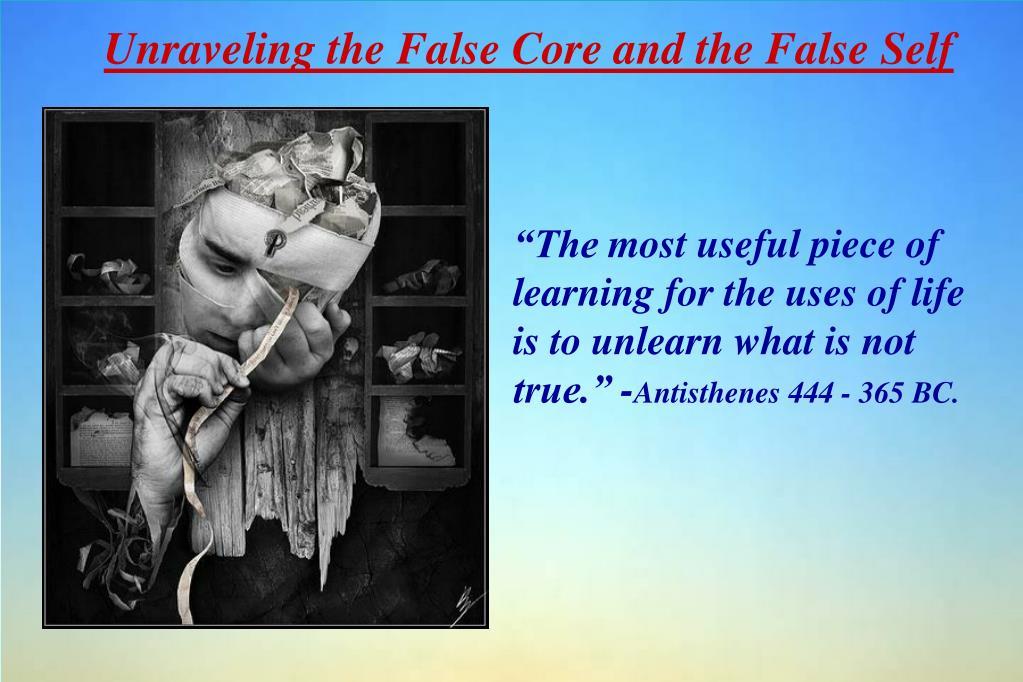 Unraveling the False Core and the False Self
