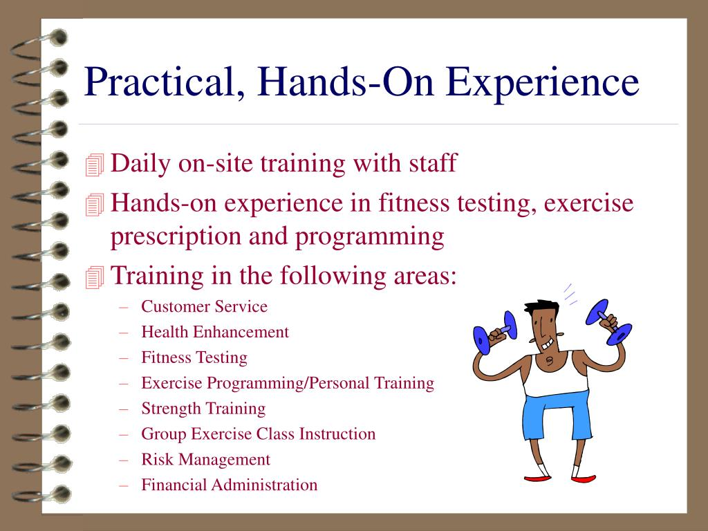 Practical, Hands-On Experience