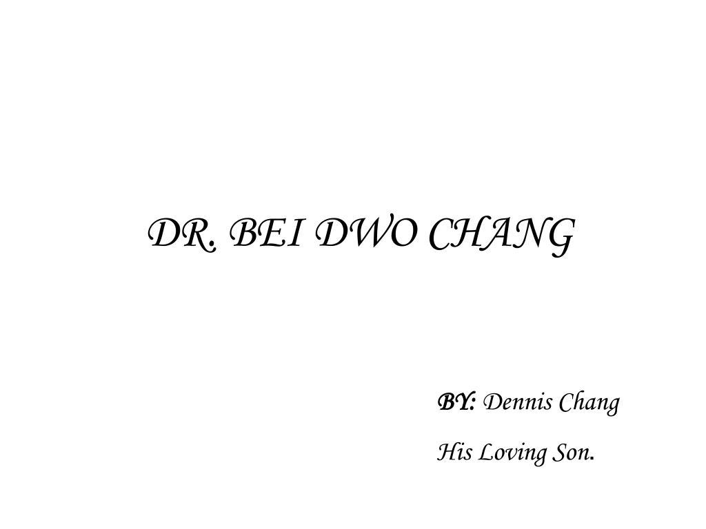 DR. BEI DWO CHANG