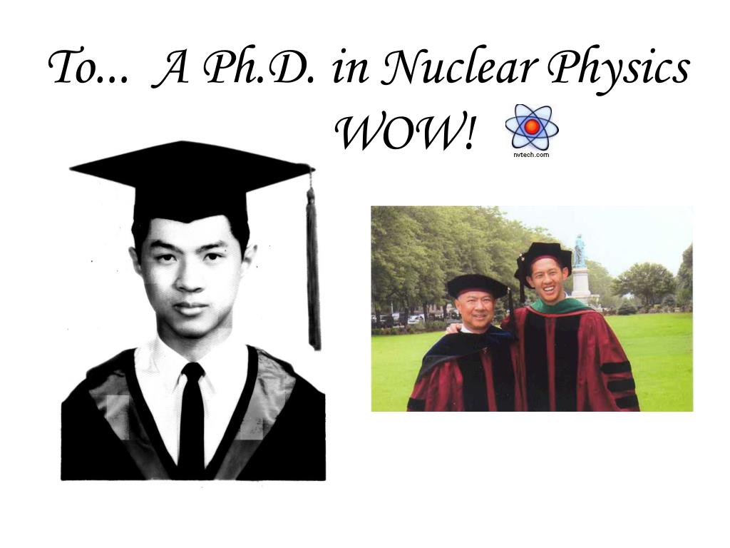 To...  A Ph.D. in Nuclear Physics