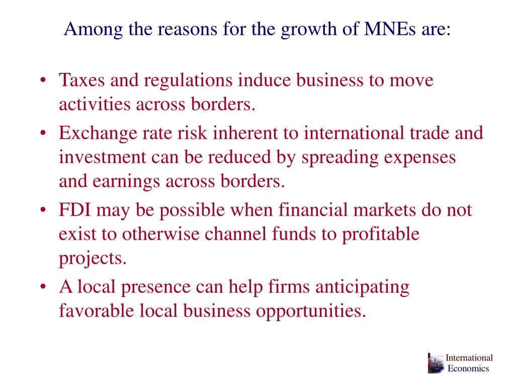 Among the reasons for the growth of MNEs are: