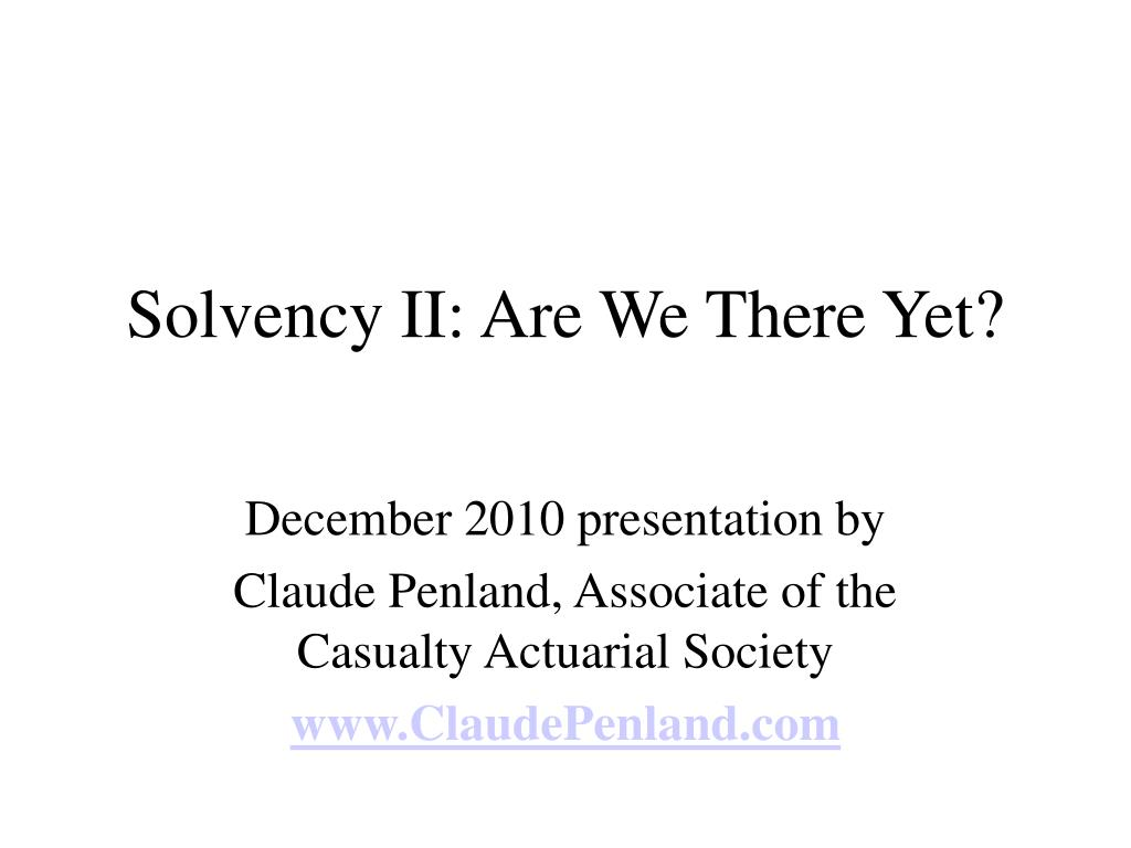 Solvency II: Are We There Yet?