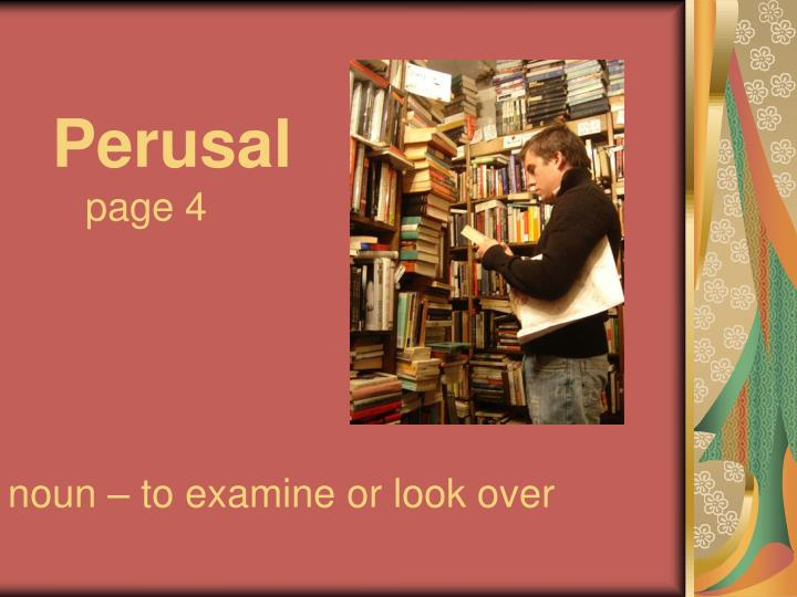 Perusal page 4 noun to examine or look over l.jpg