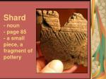 shard noun page 85 a small piece a fragment of pottery