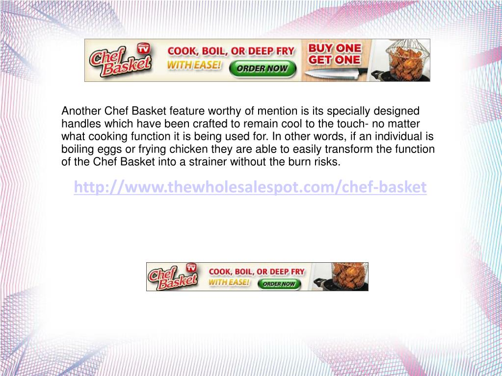 Another Chef Basket feature worthy of mention is its specially designed handles which have been crafted to remain cool to the touch- no matter what cooking function it is being used for. In other words, if an individual is boiling eggs or frying chicken they are able to easily transform the function of the Chef Basket into a strainer without the burn risks.