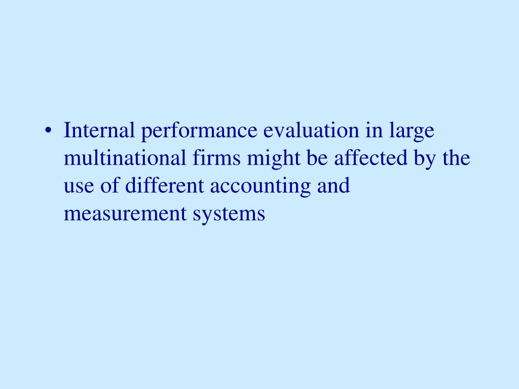 Internal performance evaluation in large multinational firms might be affected by the use of different accounting and measurement systems