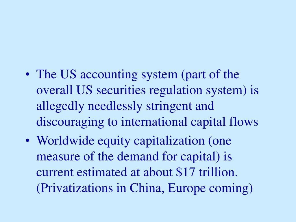 The US accounting system (part of the overall US securities regulation system) is allegedly needlessly stringent and discouraging to international capital flows
