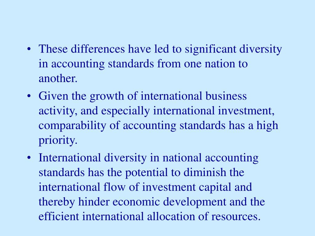 These differences have led to significant diversity in accounting standards from one nation to another.