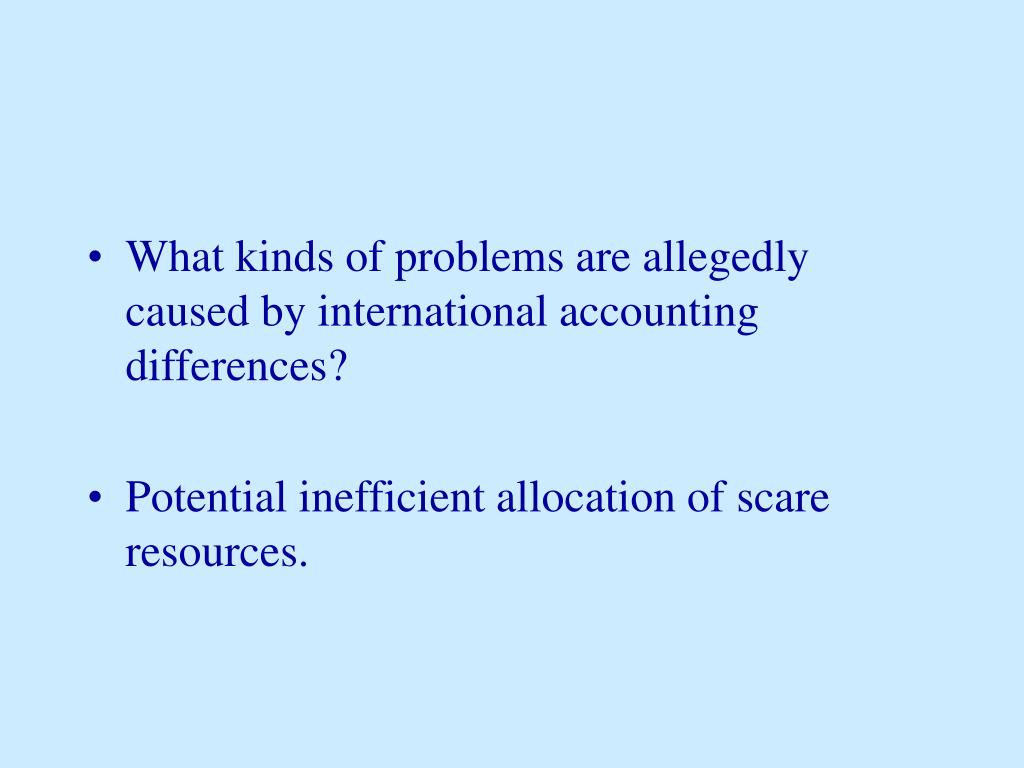What kinds of problems are allegedly caused by international accounting differences?