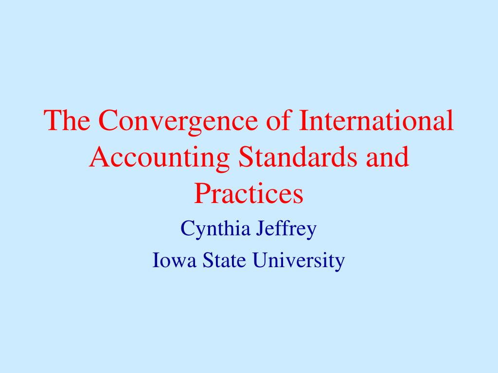 The Convergence of International Accounting Standards and Practices