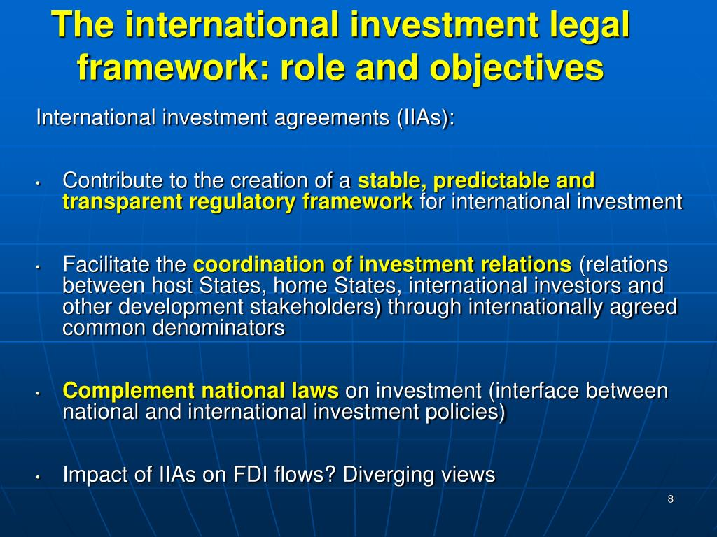 The international investment legal framework: role and objectives