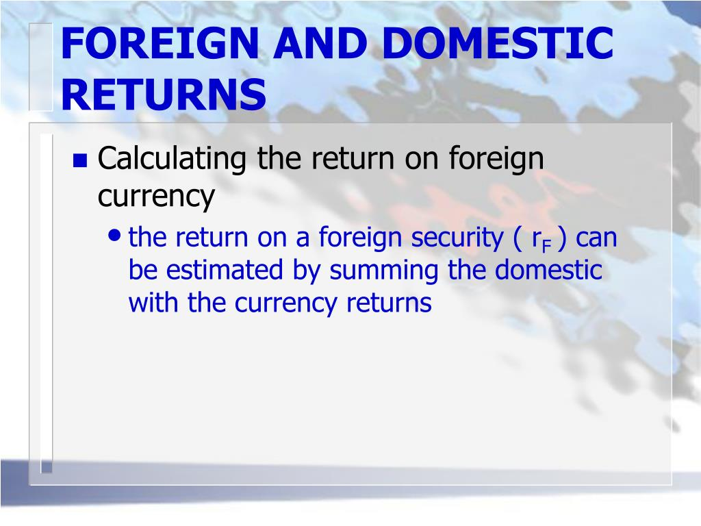 FOREIGN AND DOMESTIC RETURNS