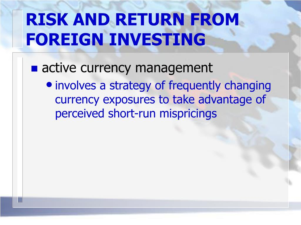 RISK AND RETURN FROM FOREIGN INVESTING