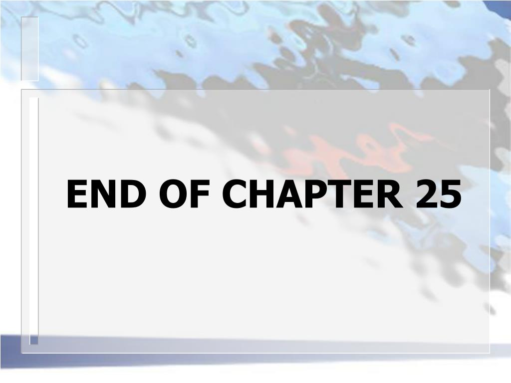 END OF CHAPTER 25