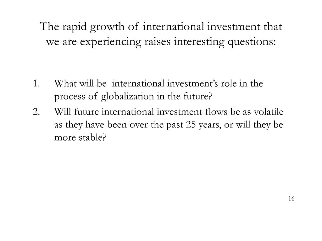 The rapid growth of international investment that