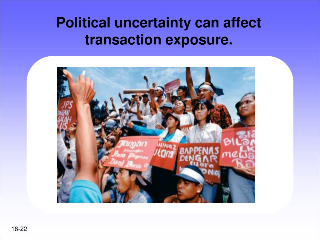 Political uncertainty can affect transaction exposure.