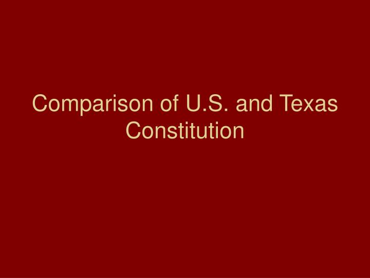 Comparison of u s and texas constitution l.jpg