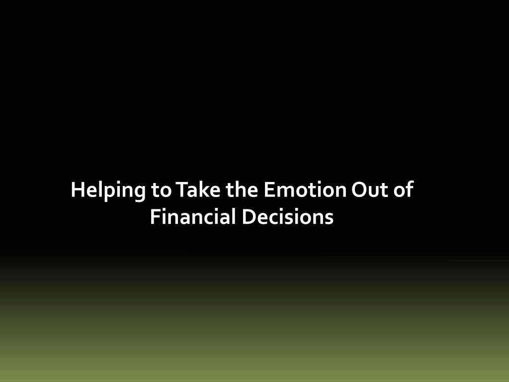 Helping to Take the Emotion Out of Financial Decisions