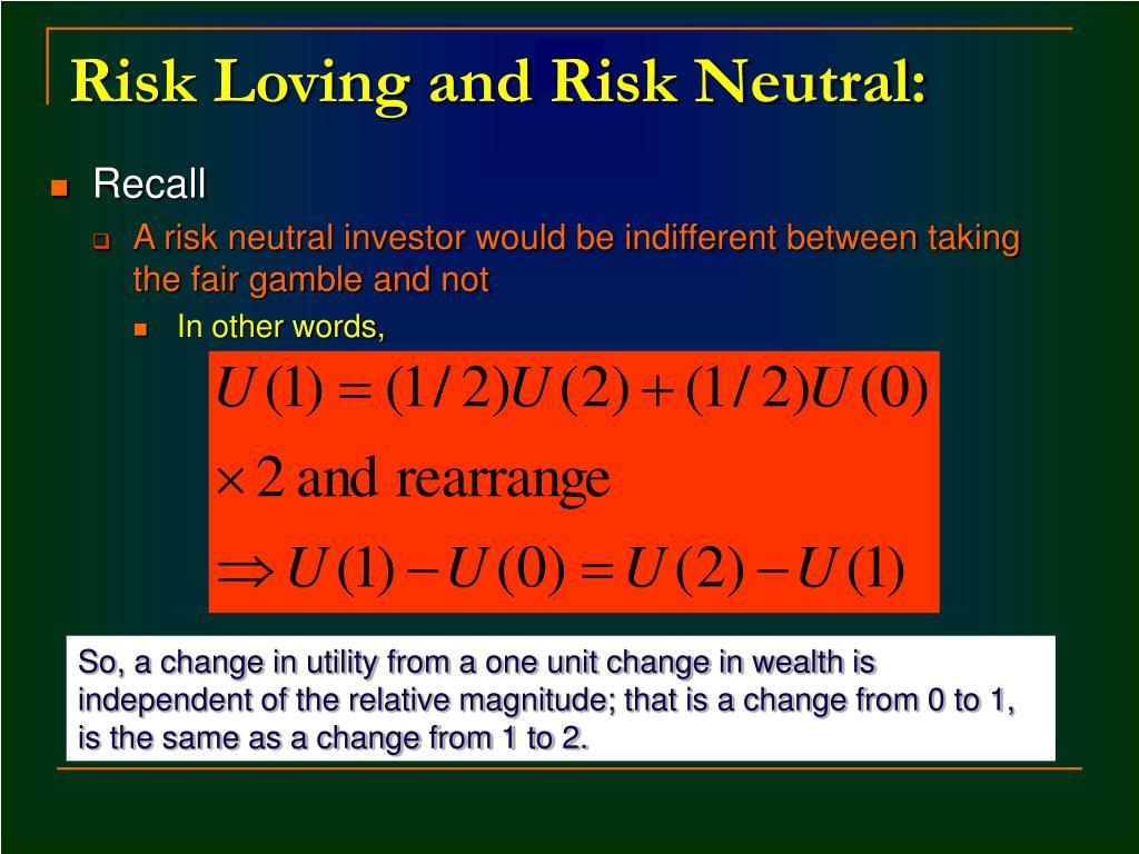 Risk Loving and Risk Neutral: