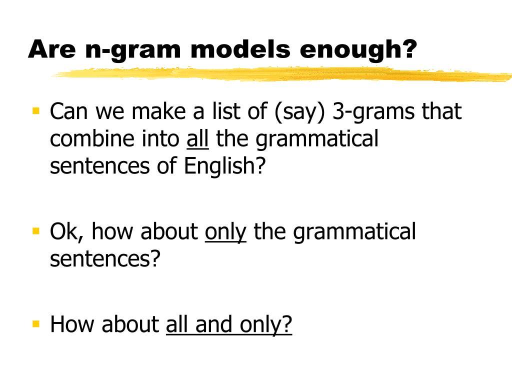 Are n-gram models enough?