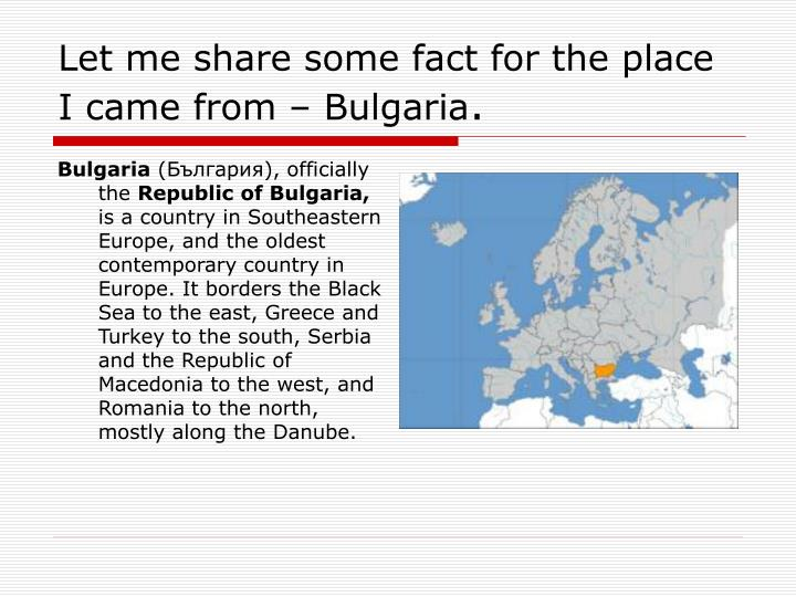 Let me share some fact for the place I came from – Bulgaria