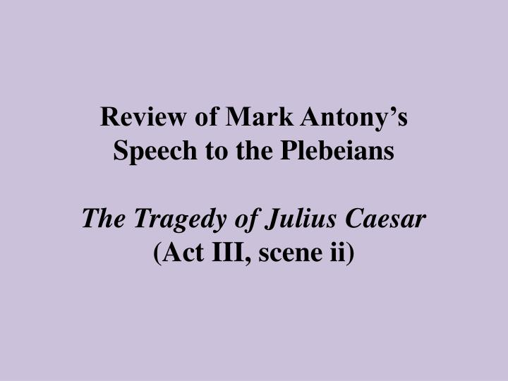 Review of mark antony s speech to the plebeians the tragedy of julius caesar act iii scene ii l.jpg