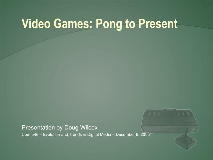 Video games pong to present